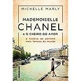 Mademoiselle Chanel e o cheiro do amor: A história do perfume mais famoso do mundo