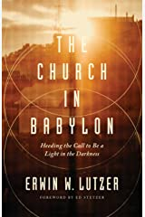 The Church in Babylon: Heeding the Call to Be a Light in the Darkness Kindle Edition