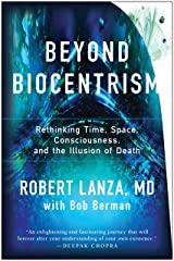 Beyond Biocentrism: Rethinking Time, Space, Consciousness, and the Illusion of Death Paperback