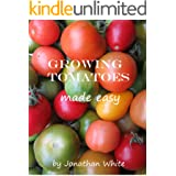 Growing Tomatoes Made Easy