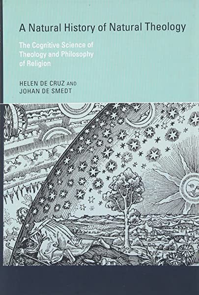 Amazon Com A Natural History Of Natural Theology The Cognitive Science Of Theology And Philosophy Of Religion The Mit Press 9780262028547 Helen De Cruz Johan De Smedt Books