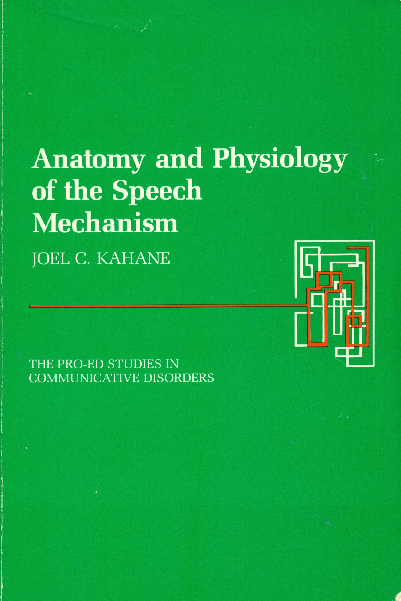 Anatomy and Physiology of the Speech Mechanism: Joel C. Kahane ...