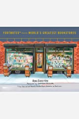 Footnotes from the World's Greatest Bookstores: True Tales and Lost Moments from Book Buyers, Booksellers, and Book Lovers Hardcover