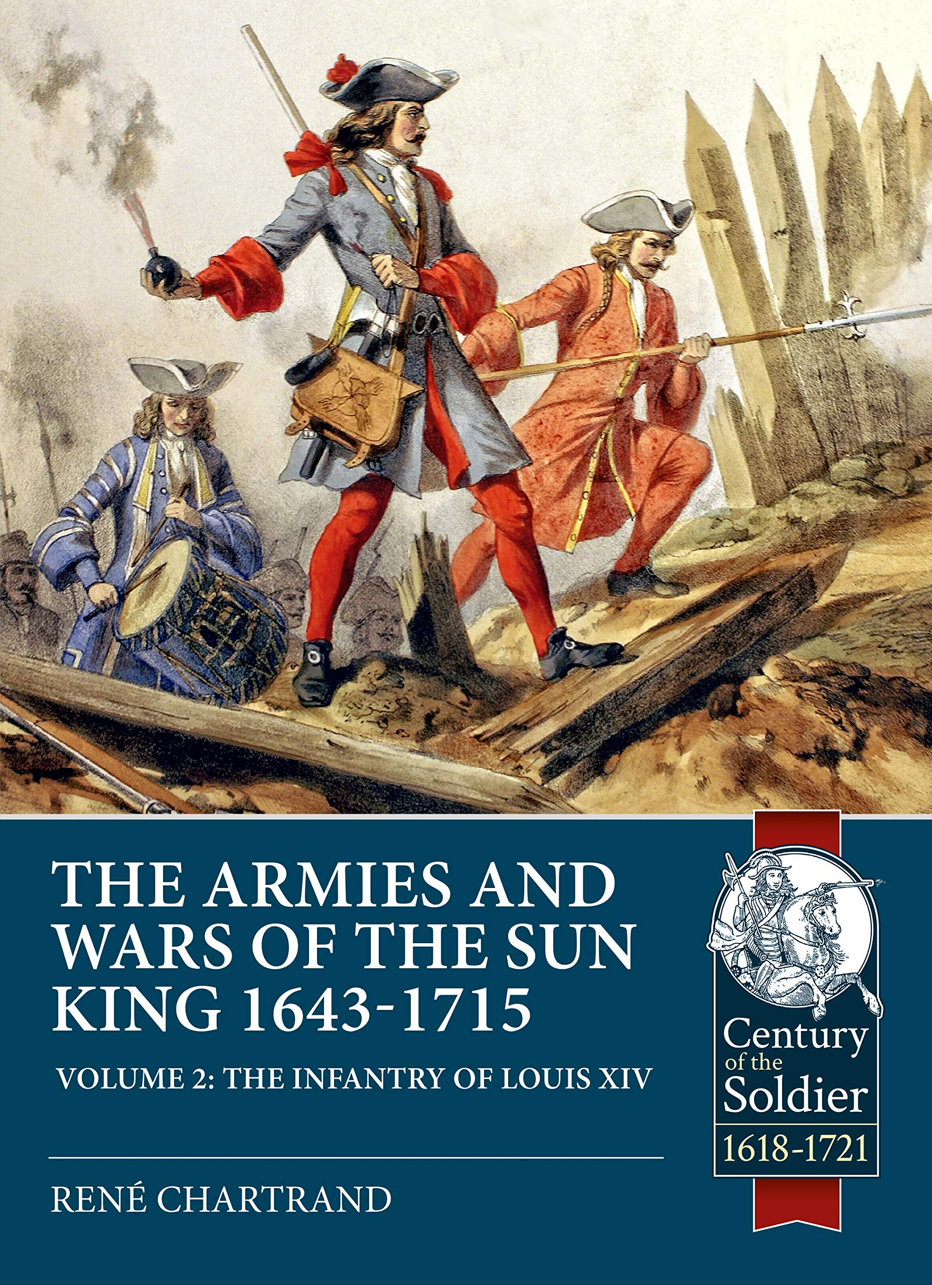 The Sun Kings Wars and Armies 1643-1715 Volume 2: The ...