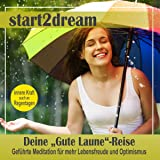 """Deine """"Gute Laune""""- Reise: Geführte Meditation für mehr Lebensfreude und Optimismus"""
