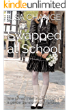 Swapped at School: (she turned them into schoolgirls - a gender transformation fantasy)