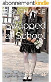Swapped at School: (she turned them into schoolgirls - a gender transformation fantasy) (English Edition)