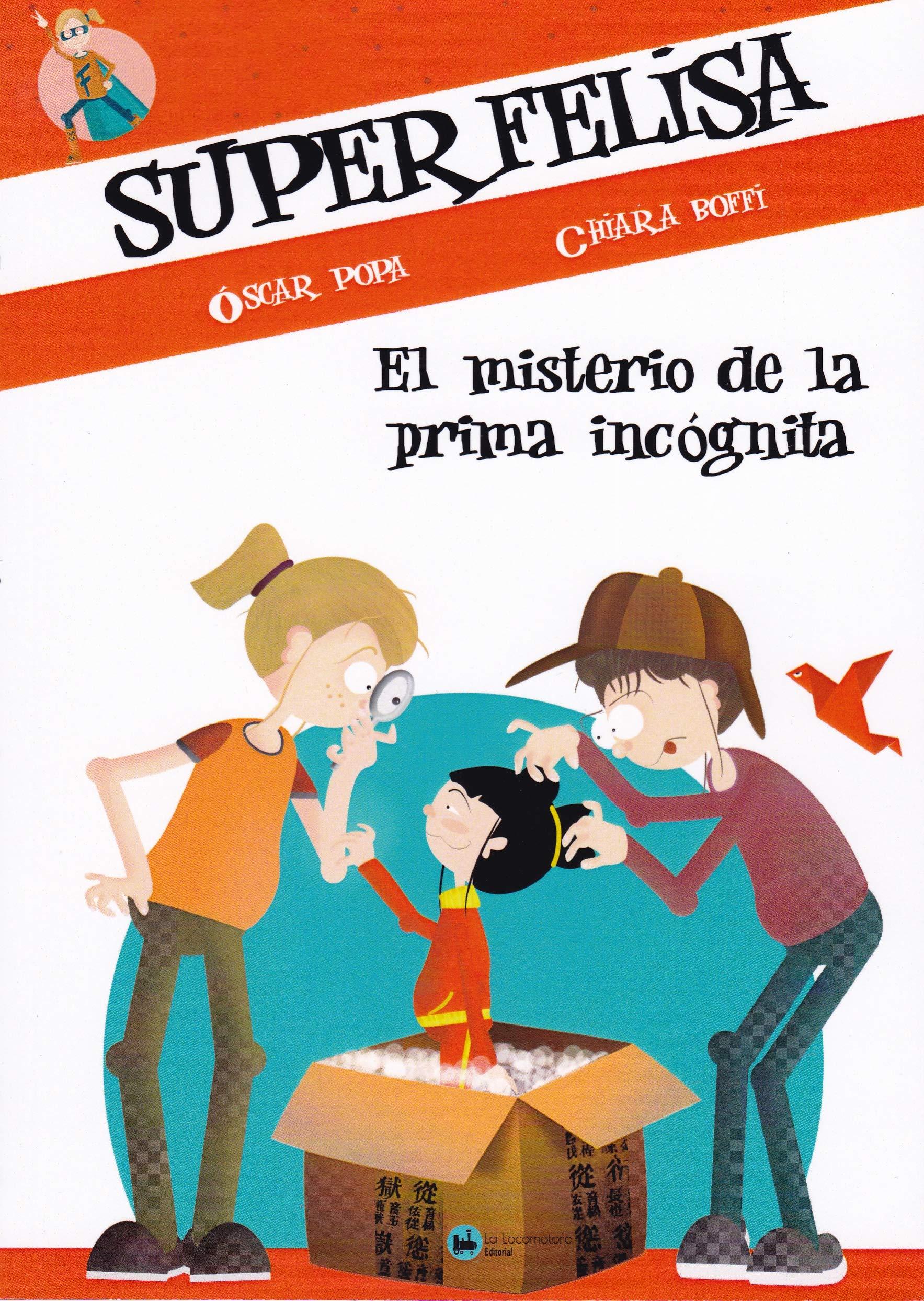 SUPERFELISA Y EL MISTERIO DE LA PRIMA INCÓGNITA: Amazon.es: OSCAR POPA, LA LOCOMOTORA EDITORIAL, CHIARA BOFFI: Libros