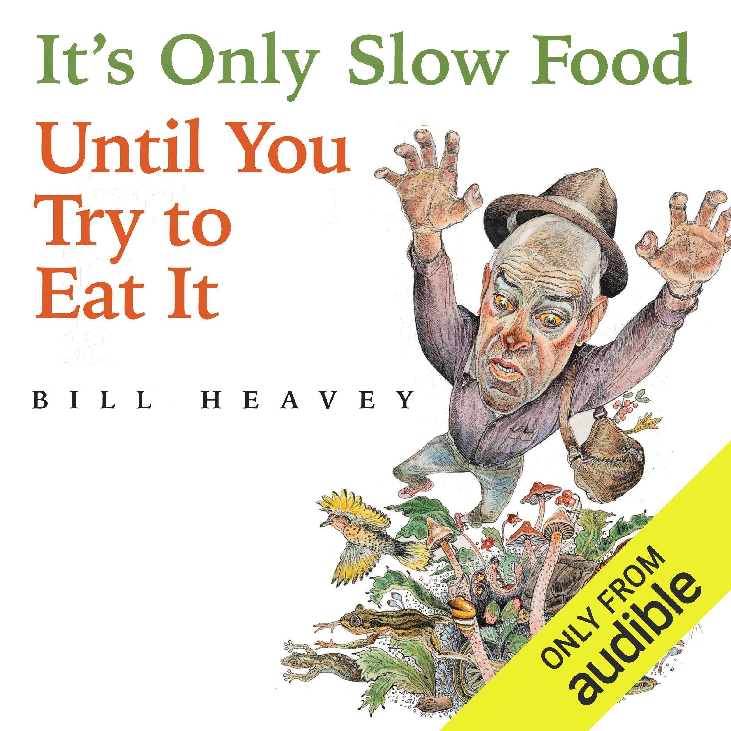 It's Only Slow Food Until You Try to Eat It: Misadventures of a Suburban Hunter-Gatherer by Audible Studios (Image #1)