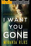 I Want You Gone: A psychological thriller with a nerve-shredding twist