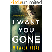 I Want You Gone: A psychological thriller with a nerve-shredding twist