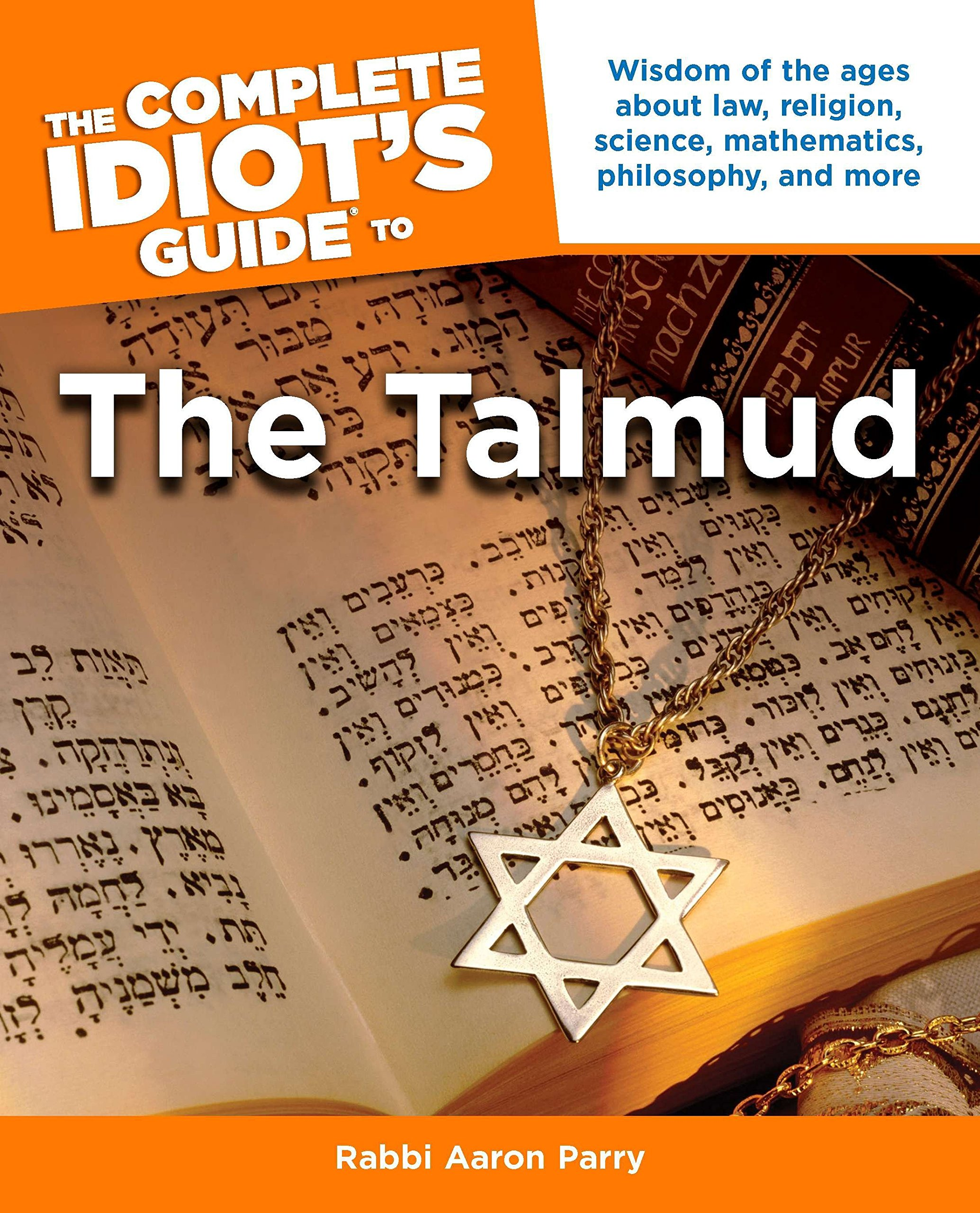 The Complete Idiot's Guide To The Talmud  Wisdom Of The Ages About Law Religion Science Mathematics Philosophy And Mo