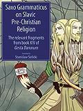 Saxo Grammaticus on Slavic Pre-Christian Religion: The Relevant Fragments from Book XIV of Gesta Danorum (English Edition)