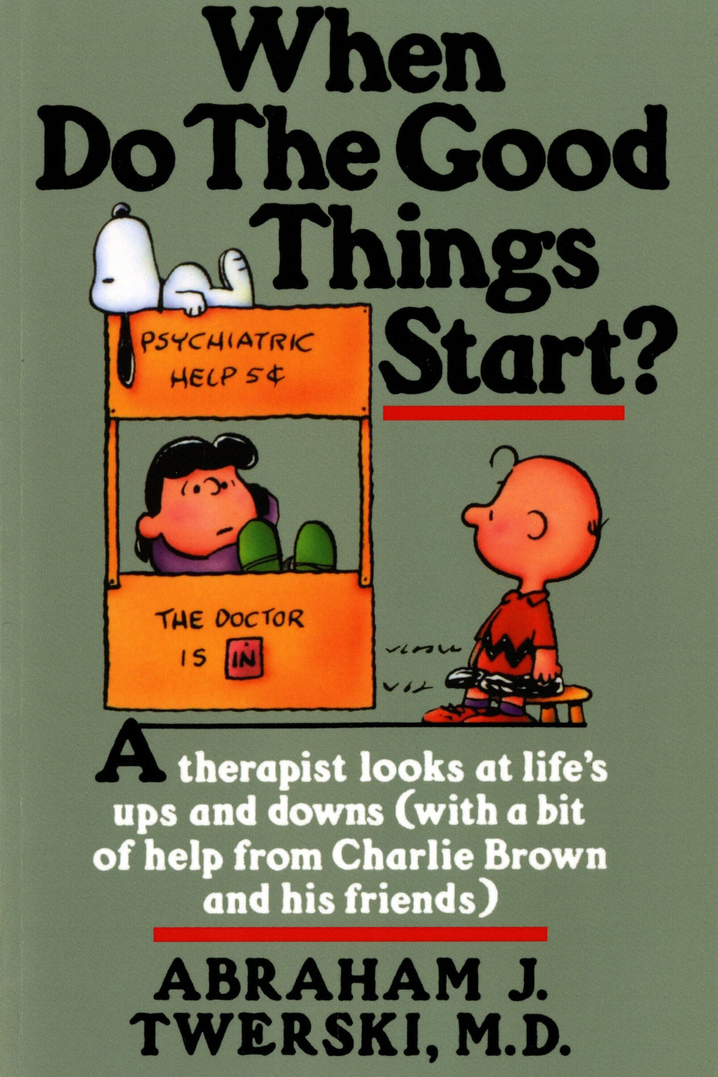 When do the good things start a therapist looks at life s ups and downs with a bit of help from charlie brown and his friends abraham j twerski m d