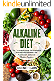 Alkaline Diet: The Complete Guide for Beginners. Eat well with Alkaline Diet Cookbook. Delicious Recipes
