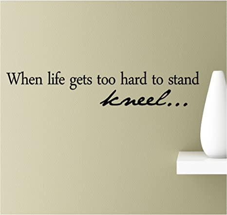 When life gets too hard to stand kneel Vinyl Wall Art Inspirational Quotes  Decal Sticker