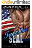 Irresistible SEAL Book 1: A Navy SEAL Romance