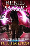 Rebel Magic (World Breaker Beginnings Book 1)