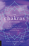 The Chakras Handbook:Tap into Your Body's Energy Centers for Well-Being, Manifestation, and Positive Energy