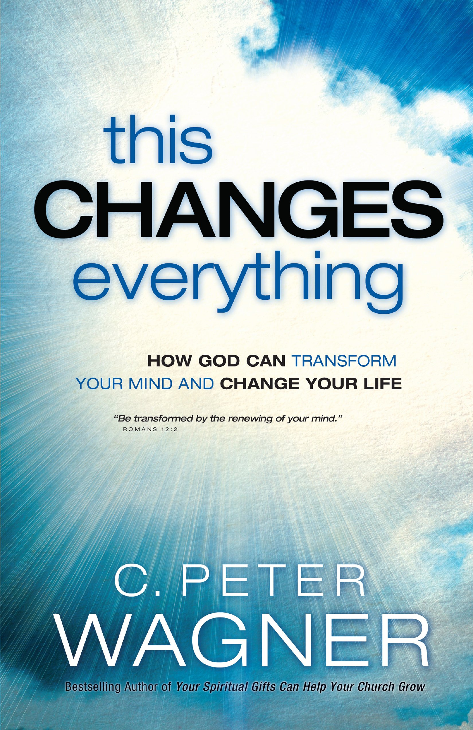 This changes everything how god can transform your mind and change this changes everything how god can transform your mind and change your life c peter wagner 9780800797447 amazon books fandeluxe Choice Image