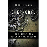 Chernobyl: The History of a Nuclear Catastrophe (English Edition)