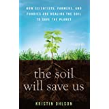 The Soil Will Save Us: How Scientists, Farmers, and Foodies Are Healing the Soil to Save the Planet
