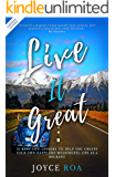 Live It Great: 12 Real Life Lessons to Help You Create Your Own Happy and Meaningful Life as a Migrant