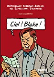 Ciel ! Blake ! : Dictionnaire Français-Anglais des expressions courantes