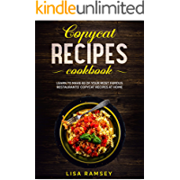Copycat recipes cookbook: Learn to make 82 of your most famous restaurants' copycat recipes at home (Most wanted Copycat…