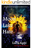 Moon Lake Hate: Ghost Trouble, Witch Rescue (Moon Lake Cozy Mystery Book 6)