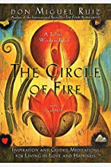 "The Circle of Fire: Inspiration and Guided Meditations for Living in Love and Happiness (Formerly ""Prayers: A Communion With Our Creator"") (The Toltec Wisdom Series Book 4) Kindle Edition"