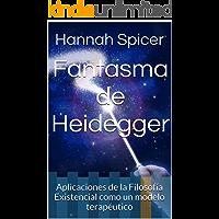 Fantasma de Heidegger: Aplicaciones de la Filosofía Existencial como un modelo terapéutico