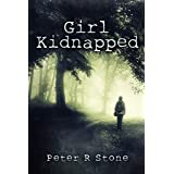Girl, Kidnapped : (Small-Town Mystery with a Shocking Twist) (Peter R Stone's 'Girl' Series)