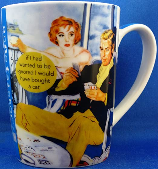 Anne Taintor Coffee Mug 10 oz If I Wanted To Be Ignore I Would Have Bought A Cat
