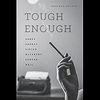Tough Enough: Arbus, Arendt, Didion, McCarthy, Sontag, Weil book cover