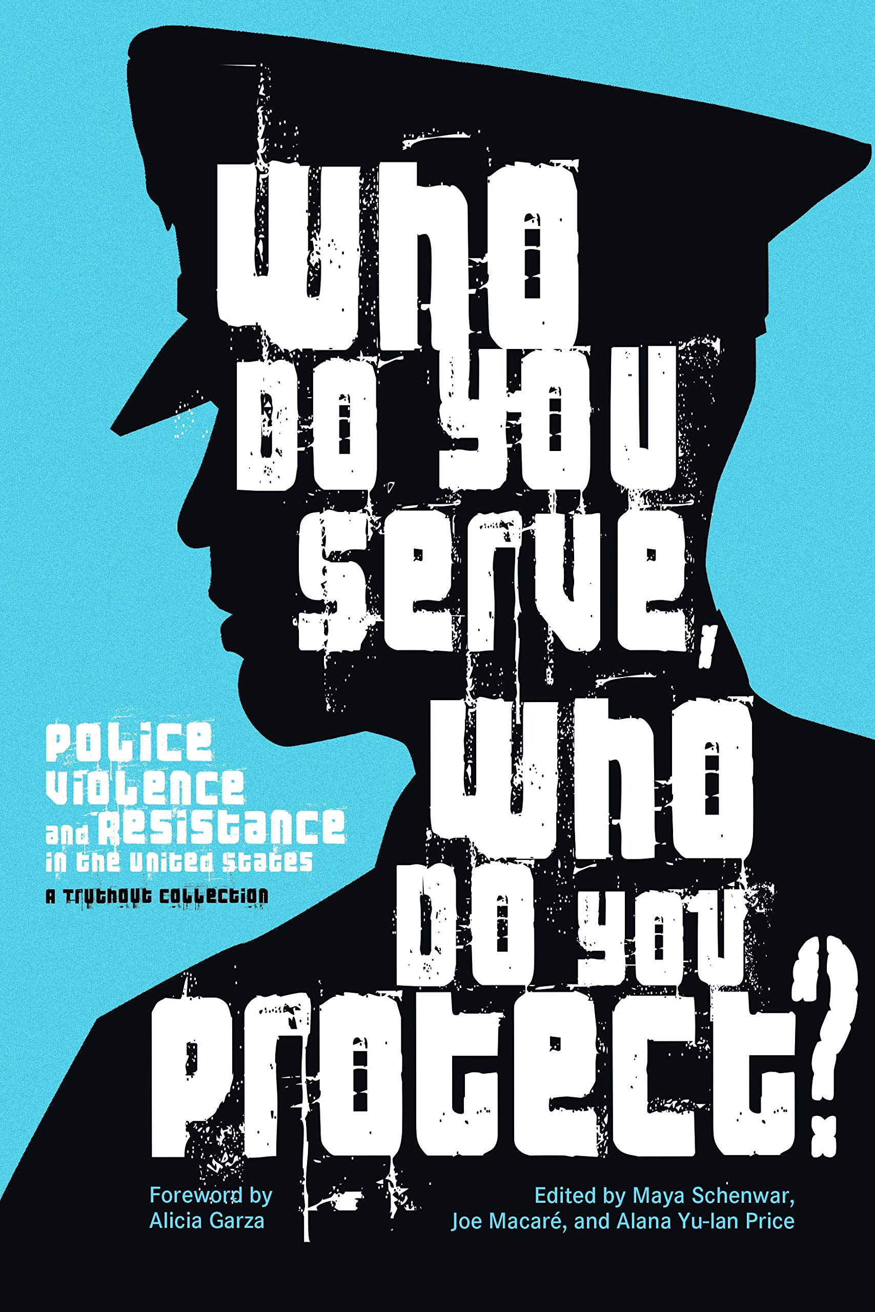 Who Do You Serve, Who Do You Protect?: Police Violence and Resistance within the United States