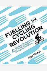 Fuelling the Cycling Revolution: The Nutritional Strategies and Recipes Behind Grand Tour Wins and Olympic Gold Medals Kindle Edition