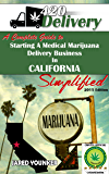 420 Delivery: A Complete Guide to starting a Medical Marijuana Delivery business in California