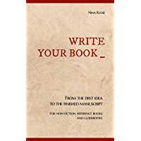 Write your book: From the first idea to the finished manuscript (English Edition)
