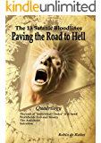 The 13 Satanic Bloodlines - Paving the Road to Hell (QUADRILOGY): 4 BOOKS IN 1 VOLUME: The end of Individual Choice is at hand - Worldwide Evil and Misery - The Antichrist - Salvation