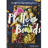 Platters and Boards: Beautiful, Casual Spreads for Every Occasion (Appetizer Cookbooks, Dinner Party Planning Books, Food Pre