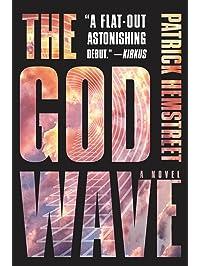 The God Wave: A Novel (The God Wave Trilogy Book 1)