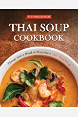 Thai Soup Cookbook: Plunge into a Bowl of Happiness with Thai Soup Kindle Edition