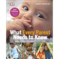 What Every Parent Needs To Know: Love, nuture and play with your child (English Edition)