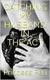 Catching My Husband In The Act: My Husband Cuckqueans Me