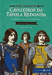 Três grandes cavaleiros da Távola Redonda: edição comentada e ilustrada: Lancelot, Tristão e Percival (Clássicos Zahar)