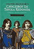 Três grandes cavaleiros da Távola Redonda: edição comentada e ilustrada (Clássicos Zahar)