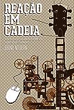 Reação em cadeia: Transformações Na Indústria Da Música No Brasil Após A Internet