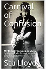 Carnival of Confusion: My Misadventures in Music by the world's least successful singer/songwriter Kindle Edition
