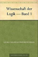 Wissenschaft der Logik — Band 1 (German Edition) eBook Kindle